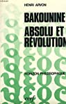 BAKOUNINE. ABSOLU ET REVOLUTION. par Arvon