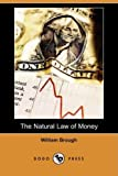 The Natural Law of Money, William Brough, 1409952053