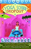 Yoga School Dropout: A hilarious, hapless and desperate quest for mystic Indians and Tantric bliss