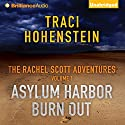 Asylum Harbor and Burn Out: The Rachel Scott Adventures, Volume 1 Audiobook by Traci Hohenstein Narrated by Angela Dawe