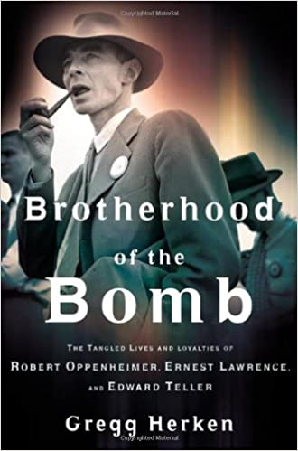 Book Brotherhood of the Bomb: The Tangled Lives and Loyalties of Robert Oppenheimer, Ernest Lawrence and Edward Teller