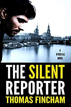 The Silent Reporter (A Police Procedural Mystery Series of Crime and Suspense, Hyder Ali #1) by [Fincham, Thomas]
