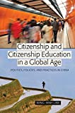 img - for Citizenship and Citizenship Education in a Global Age: Politics, Policies, and Practices in China (Global Studies in Education) book / textbook / text book
