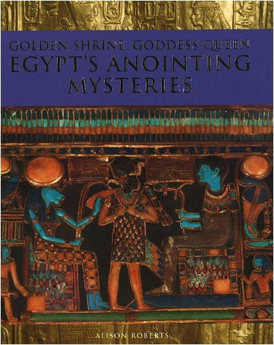 Golden Shrine, Goddess Queen: Egypt's Anointing Mysteries by Alison Roberts (2008-12-01)