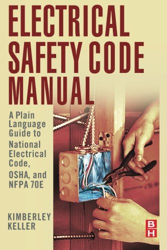 Electrical Safety Code Manual: A Plain Language Guide to National Electrical Code, OSHA and NFPA 70E by Butterworth-Heinemann
