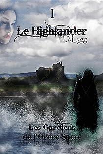 Les Gardiens de l'Ordre Sacré, tome 1 : Le Highlander par Lygg