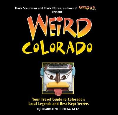 Weird Colorado: Your Travel Guide to Colorado's Local Legends and Best Kept Secrets
