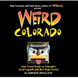 Weird Colorado: Your Travel Guide to Colorado's Local Legends and Best Kept Secrets