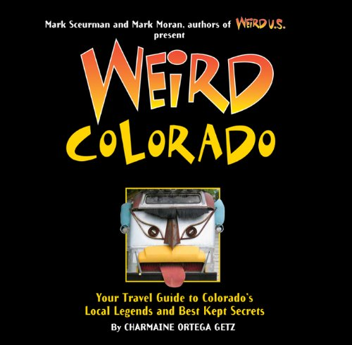 Weird Colorado: Your Travel Guide to Colorado's Local Legends and Best Kept Secrets (Best Wood For Chopping Board Uk)
