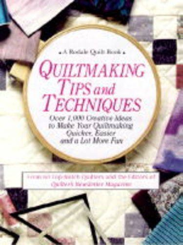 Quiltmaking Tips and Techniques: Over 1000 Creative Ideas to Make Your Quiltmaking Quicker, Easier, and a Lot More Fun (A Rodale quilt book)
