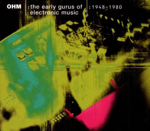 Ohm: Early Gurus of Electronic Music by Ellipsis Arts