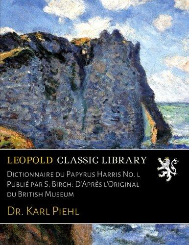 Read Online Dictionnaire du Papyrus Harris No. l Publié par S. Birch: D'Après l'Original du British Museum (French Edition) pdf epub