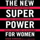 The New Superpower for Women: Trust Your Intuition, Predict Dangerous Situations, and Defend Yourself from the Unthinkable Hörbuch von Steve Kardian, A. Clara Pistek Gesprochen von: Steve Kardian