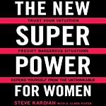 The New Superpower for Women: Trust Your Intuition, Predict Dangerous Situations, and Defend Yourself from the Unthinkable | Steve Kardian,A. Clara Pistek