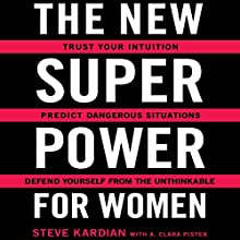 The New Superpower for Women: Trust Your Intuition, Predict Dangerous Situations, and Defend Yourself from the Unthinkable Audiobook by Steve Kardian, A. Clara Pistek Narrated by Steve Kardian