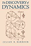 img - for The Discovery of Dynamics: A Study from a Machian Point of View of the Discovery and the Structure of Dynamical Theories book / textbook / text book