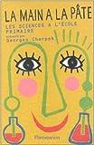 La main à la pâte. Histoire des sciences à l'école primaire de Georges Charpak ( 1 novembre 1998 )