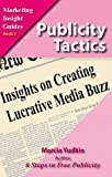 Publicity Tactics: Insights on Creating Lucrative Media Buzz (Marketing Insight Guides Book 4)