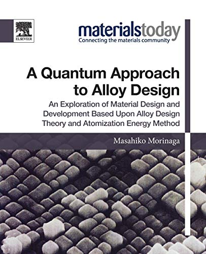 A Quantum Approach to Alloy Design: An Exploration of Material Design and Development Based Upon Alloy Design Theory and Atomization Energy Method (Materials Today)