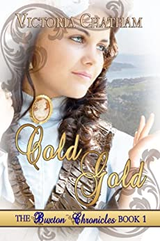 Cold Gold: A Novella (The Buxton Chronicles Book 1) by [Chatham, Victoria]