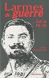 Image de Larmes de guerre - écrit de 14-18 (French Edition)