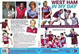 WEST HAM: IN MY DAY (Volume One): Ex-Hammers recall their highs and lows of Upton Park lif