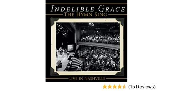 The Hymn Sing (Live in Nashville) by Indelible Grace Music on Amazon