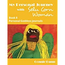 My Personal Journey with Selu Corn Woman (Personal Goddess Journals) (Volume 8)