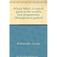 Which MBA?: A critical guide to the world's best programmes (Management guides)