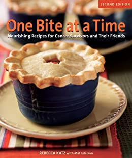 One Bite at a Time, Revised: Nourishing Recipes for Cancer Survivors and Their Friends by [Katz, Rebecca, Edelson, Mat]