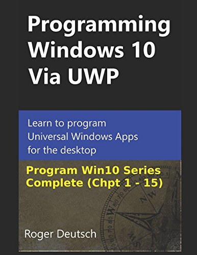[Free] Programming Windows 10 Via UWP (Complete Chpt 1-15): Learn to program Universal Windows Apps for the<br />[R.A.R]