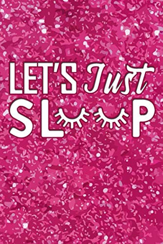 Let's Just Sleep: Sleeping Journal Quote - Lightly Lined Notebook Glitter Pink Design Phrase (Cute Journals, Notebooks, Diaries and Other Gifts for Women and Teens)