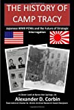 The History of Camp Tracy: Japanese WWII POWs and the Future of Strategic Interrogation, Alexander Corbin, 0578029790