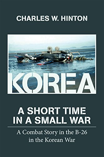Korea - A Short Time In A Small War: A Combat Story in the B-26 in the Korean War (English Edition) por [Hinton, Charles]