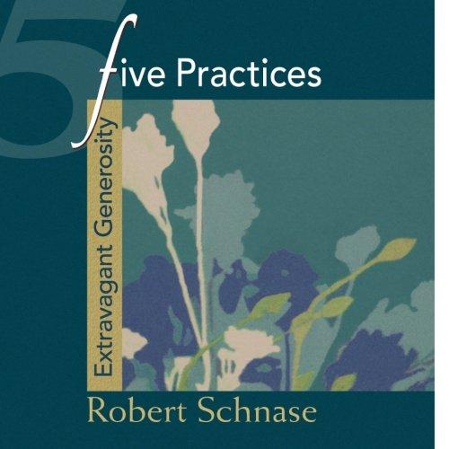 Five Practices - Extravagant Generosity (Five Practices of Fruitful Congregations Program Resources)
