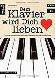 Dein Klavier wird Dich lieben: 19 leichte, mittelleichte und gefühlvolle Klavierstücke für Kinder und Erwachsene (inkl. Audio-CD). Musiknoten für Piano. Songbook.
