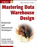 Mastering Data Warehouse Design, Claudia Imhoff and Nicholas Galemmo, 0471324213
