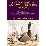 The Waterfowl And Wading Birds Manual: A Guide To Keeping Geese, Ducks And Other Wading Birds (Pet Birds Book 5)