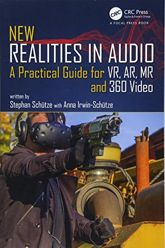 New Realities in Audio: A Practical Guide for VR, AR, MR and 360 Video. ()