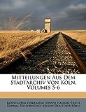 Mitteilungen Aus Dem Stadtarchiv Von Köln, Volumes 13-15, Konstantin Hhlbaum, 1174023244