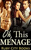THREESOME ROMANCE: Oh, This Menage: MMF Bisexual Erotica Collection