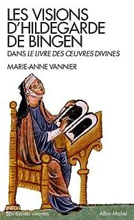 Les visions d'Hildegarde de Bingen dans le Livre des oeuvres divines par Marie-Anne Vannier