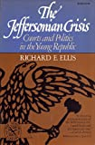 The Jeffersonian Crisis : Courts and Politics in the Young Republic, Ellis, Richard E., 0393007294