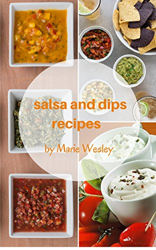 Salsa, Sauces and Dips Recipes: 30-Easy-to-Make Delicious and Mouthwatering Salsa and Dips (Homemade cooking Book 3)