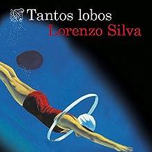 Tantos lobos   Livre audio Auteur(s) : Lorenzo Silva Narrateur(s) : Miguel Coll