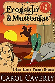 Frogskin and Muttonfat (A Thea Barlow Cozy Mystery, Book 2) by [Caverly, Carol]