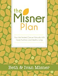 The Misner Plan: How We Healed Cancer Naturally With Food, Nutrition and Healthy Living