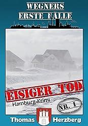 Eisiger Tod: Wegners erste Fälle (1.Teil) (German Edition)