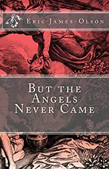 But the Angels Never Came (EJO Book 2) by [James-Olson, Eric]