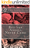 But the Angels Never Came (EJO Book 2)